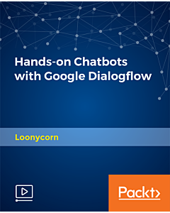Hands-on Chatbots with Google Dialogflow [Video]