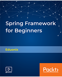 Spring Framework for Beginners [Video]
