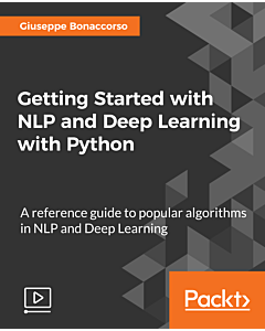 Getting Started with NLP and Deep Learning with Python [Video]