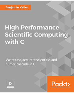 High Performance Scientific Computing with C [Video]
