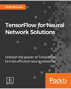 TensorFlow for Neural Network Solutions [Video]