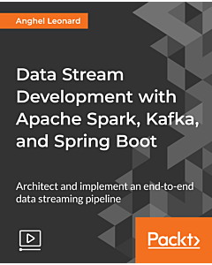 Data Stream Development with Apache Spark, Kafka, and Spring Boot [Video]