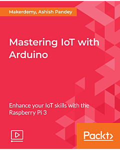 Mastering IoT with Arduino [Video]