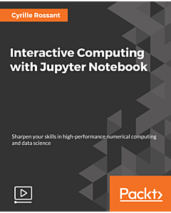 Interactive Computing with Jupyter Notebook [Video]
