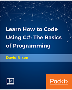 Learn How to Code Using C#: The Basics of Programming [Video]