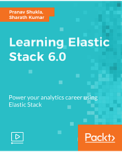Learning Elastic Stack 6.0 [Video]