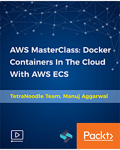 AWS MasterClass: Docker Containers In The Cloud With AWS ECS [Video]