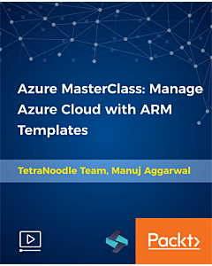 Azure MasterClass: Manage Azure Cloud with ARM Templates [Video]