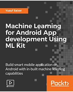Machine Learning for Android App development Using ML Kit [Video]