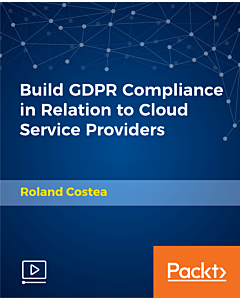 Build GDPR Compliance in Relation to Cloud Service Providers [Video]