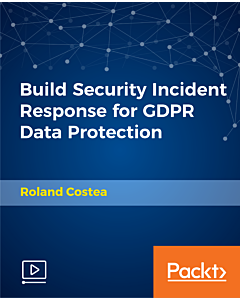 Build Security Incident Response for GDPR Data Protection [Video]