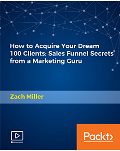 How to Acquire Your Dream 100 Clients: Sales Funnel Secrets from a Marketing Guru [Video]