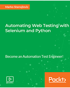Automating Web Testing with Selenium and Python [Video]