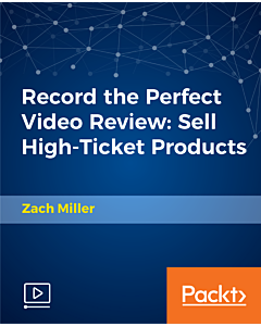 Record the Perfect Video Review: Sell High-Ticket Products [Video]