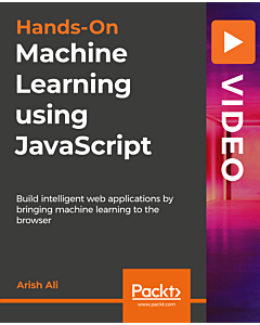 Hands-On Machine Learning using JavaScript [Video]
