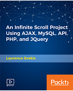 An Infinite Scroll Project Using AJAX, MySQL, API, PHP, and JQuery [Video]