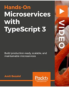 Hands-On Microservices with TypeScript 3 [Video]