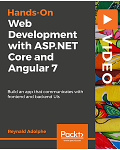 Hands-On Web Development with ASP.NET Core and Angular 7 [Video]