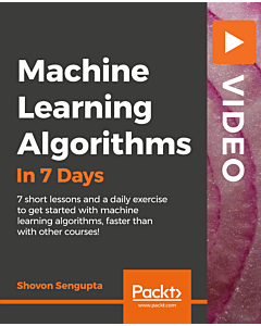 Machine Learning Algorithms in 7 Days [Video]