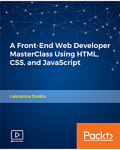 A Front-End Web Developer MasterClass Using HTML, CSS, and JavaScript [Video]
