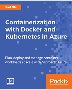 Containerization with Docker and Kubernetes in Azure [Video]