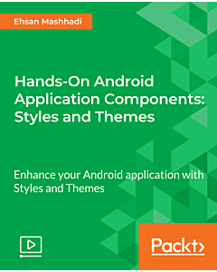 Hands-On Android Application Components: Styles and Themes [Video]