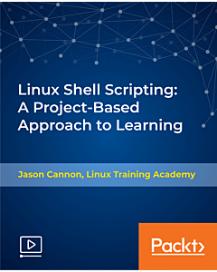 Linux Shell Scripting: A Project-Based Approach to Learning [Video]
