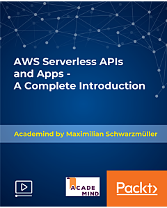 AWS Serverless APIs & Apps - A Complete Introduction [Video]