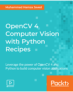 OpenCV 4 Computer Vision with Python Recipes [Video]