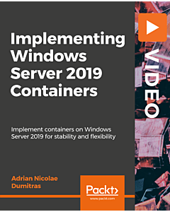 Implementing Windows Server 2019 Containers [Video]