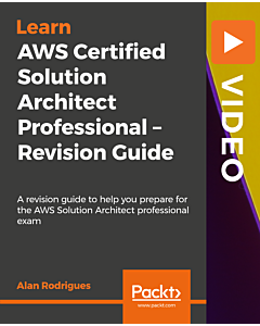 AWS Certified Solution Architect Professional - Revision Guide [Video]