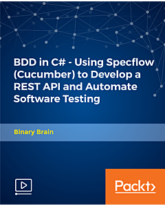 BDD in C# - Using Specflow (Cucumber) to Develop a REST API and Automate Software Testing [Video]