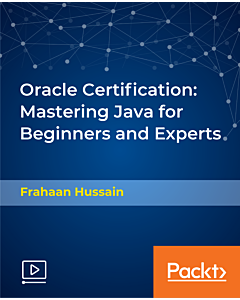 Oracle Certification: Mastering Java for Beginners and Experts [Video]