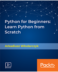 Python for Beginners: Learn Python from Scratch [Video]