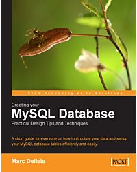 Creating your MySQL Database Practical Design Tips and Techniques