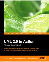 UML 2.0 in Action: A Project Based Tutorial