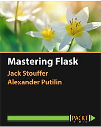 Mastering Flask [Video]