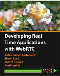 Developing Real Time Applications with WebRTC [Video]