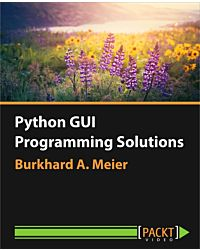 Python GUI Programming Solutions [Video]