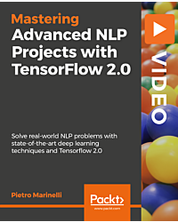 Advanced NLP Projects with TensorFlow 2.0 [Video]