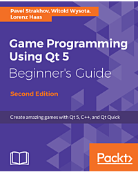 Game Programming using Qt 5 Beginner's Guide - Second Edition