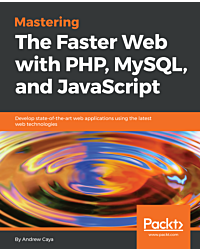 Mastering The Faster Web with PHP, MySQL, and JavaScript
