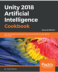 Unity 2018 Artificial Intelligence Cookbook - Second Edition