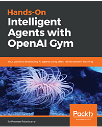 Hands-On Intelligent Agents with OpenAI Gym