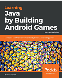 Learning Java by Building Android Games - Second Edition