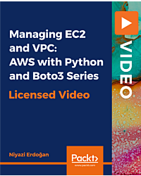 Managing EC2 and VPC: AWS with Python and Boto3 Series [Video]