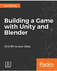 Building a Game with Unity and Blender [Video]