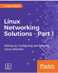 Linux Networking Solutions - Part 1 [Video]