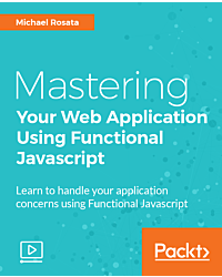 Mastering Your Web Application Using Functional Javascript [Video]