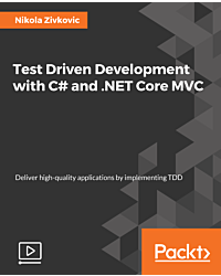 Test Driven Development with C# and .NET Core MVC [Video]
